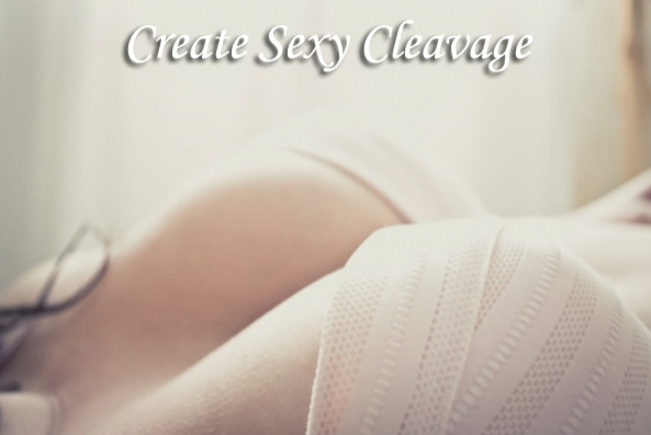 Create Sexy Cleavage